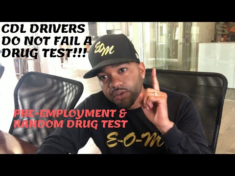 TRUCK DRIVING: CDL DRIVERS DO NOT FAIL A PRE-EMPLOYMENT OR RANDOM DRUG TEST..CAREER KILLER!!!