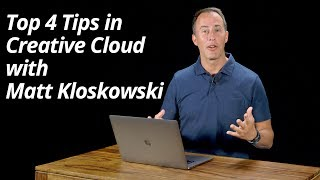 Top 4 Tips in Creative Cloud with Matt Kloskowski