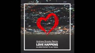 DJ Aristocrat Ft Aly Soul Love Happens Andrew Brooks Remix