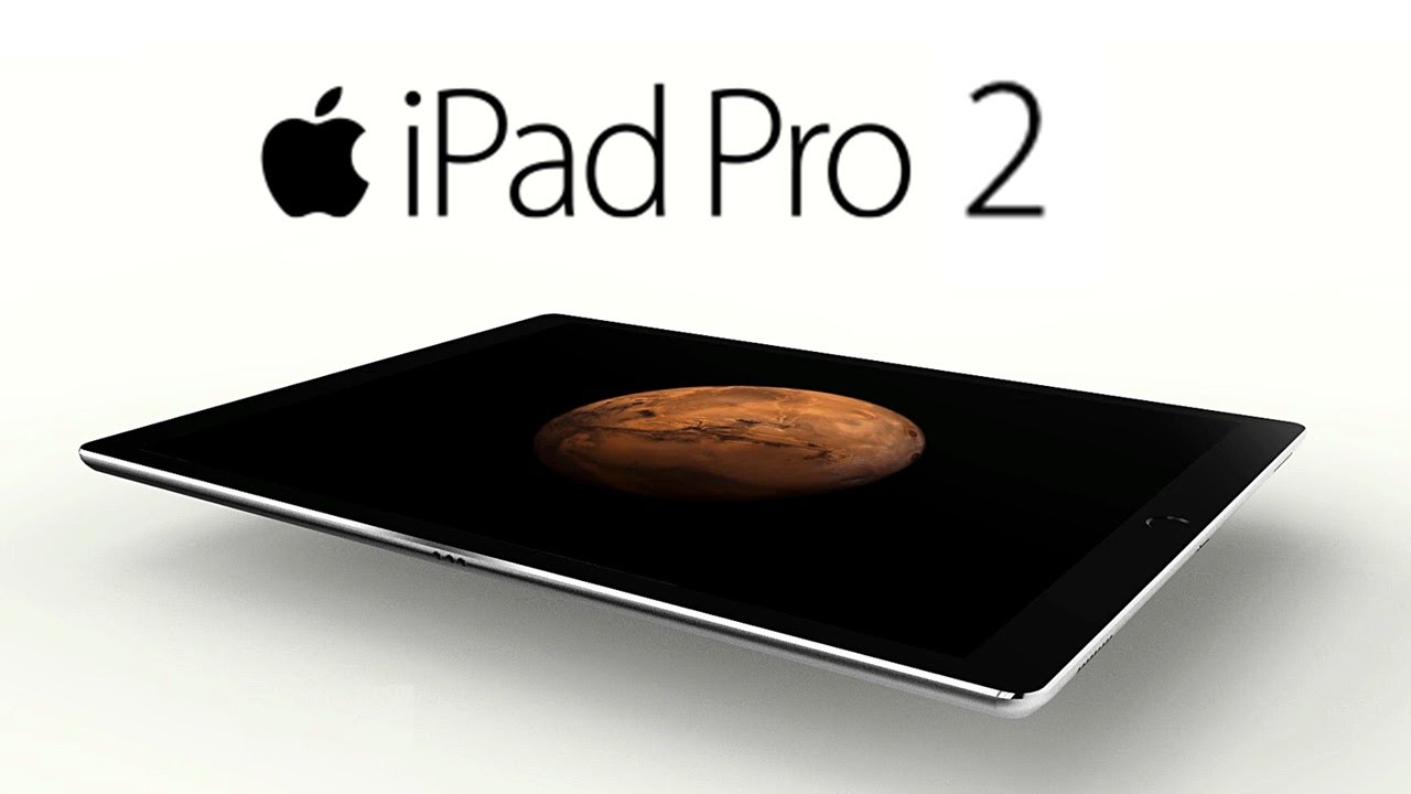 Apple New Tablet Ipad Pro 2 : Price, Features, Details