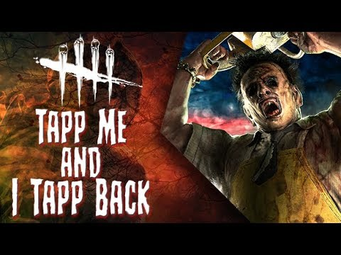 Tapp Me and I Tapp Back - Dead by Daylight - Killer #260 Leatherface