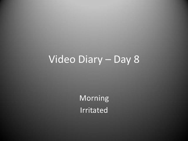 Day 8 Morning :  Irritated