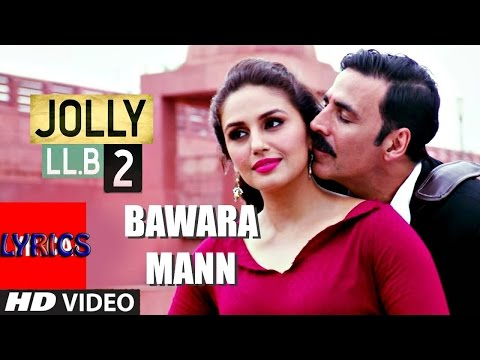 Bawara Mann Lyrics Video Song | Akshay Kumar, Huma Qureshi | Jubin Nautiyal & Neeti Mohan | - 2017