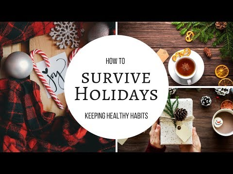 How To Survive Holidays (Keeping Healthy Habits)