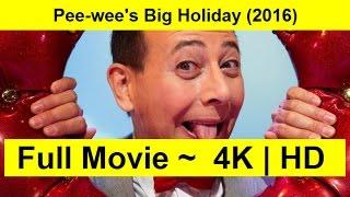 Pee-wee's Big Holiday Full Length'MovIE 2016