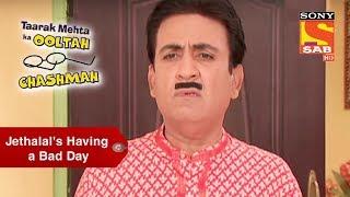 Jethalal's Having A Bad Day | Taarak Mehta Ka Oolta Chashma