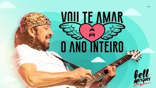 Vou Te Amar O Ano Inteiro - Bell Marques [Lançamento Carnaval 2017]