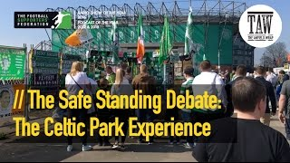 The Safe Standing Debate: The Celtic Park Experience