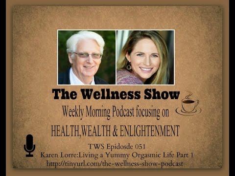Karen Lorre Part 1  Living a Yummy Orgasmic Life Part 1 The Wellness  ep 51