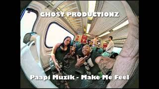 Paapi Muzik - Make Me Feel ft. Ghot Productionz