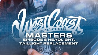 Episode 8 - How to Replace Head Lights and Tail Lights   | West Coast Masters