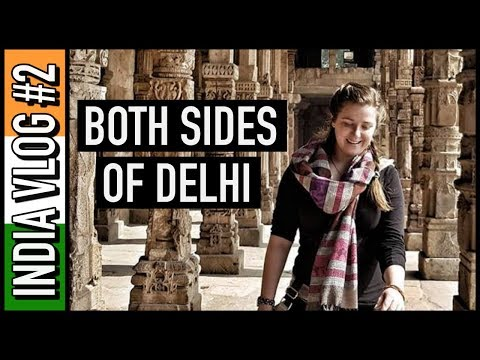 SHOWING YOU BOTH SIDES OF DELHI | India Travel Vlog #2 🇮🇳