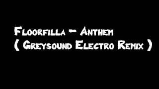 Floorfilla - Anthem ( Greysound Electro Remix )