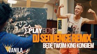 PLAYBOYS - Będę Twoim King Kongiem (DJ SEQUENCE REMIX)