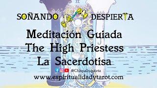 Meditación Guiada ►  The High Priestess La Sacerdotisa Tarot  Arcanos Mayores