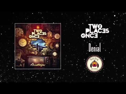 Two Places at Once - Denial