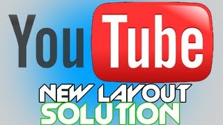 NEW YOUTUBE LAYOUT SOLUTION - How To Fix the New YouTube Layout