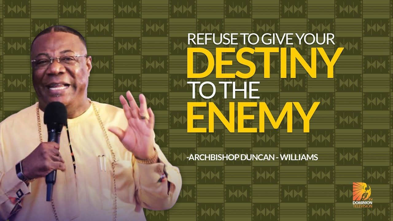 Refuse To Give Your Destiny To the Enemy - Archbishop Duncan Williams