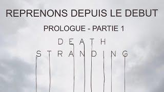 DEATH STRANDING REPRENONS DEPUIS LE DEBUT - PROLOGUE PARTIE 1