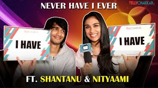 Shantanu and Nityaami reveal each others secrets | Never have I ever ft. NiShaan | TellyChakkar