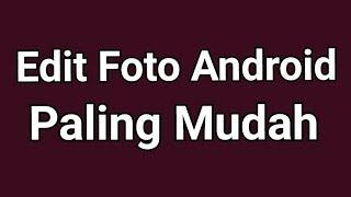 Gambar cover Edit Foto Android Paling Mudah Dan Simpel | Cara Edit Foto Di Hp Android