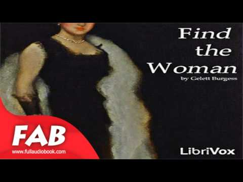 Find the Woman Full Audiobook by Frank Gelett BURGESS  by Suspense, Espionage, Political & Thrillers