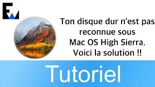 Ton disque dur n'est pas reconnue sous Mac OS High Sierra. Voici la solution !!