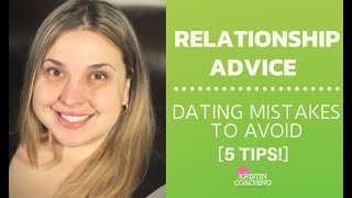 Relationship Advice: Dating Mistakes To Avoid [5 TIPS!]