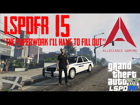 "LSPDFR #15 ""The paperwork I'll have to fill out!!!"""