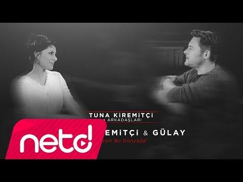 Tuna Kiremitçi & Gülay - Varsın Bu Dünyada (Tuna Kiremitçi Ve Arkadaşları)