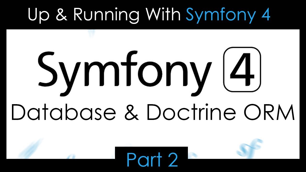 Up & Running With Symfony 4 - Part 2: Database & Doctrine ORM