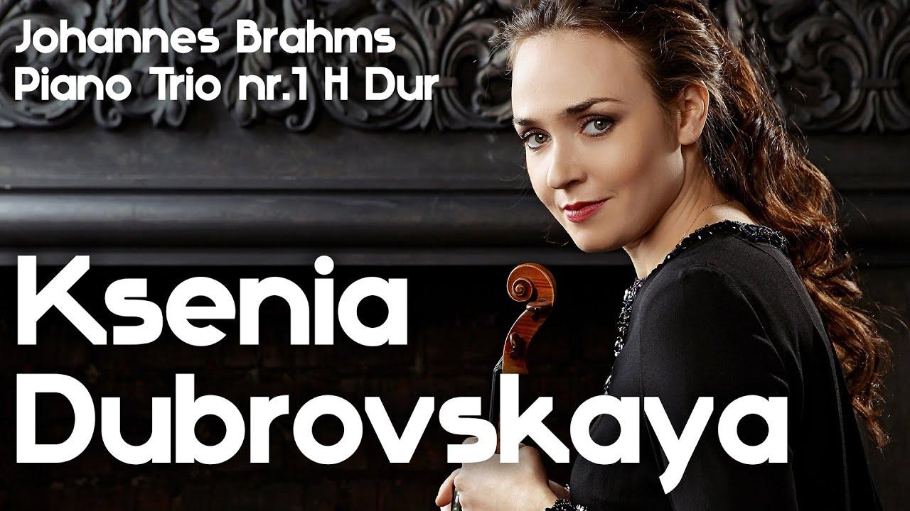 Ksenia Dubrovskaya (Ксения Дубровская) - Johannes Brahms  Piano Trio nr.1 H Dur