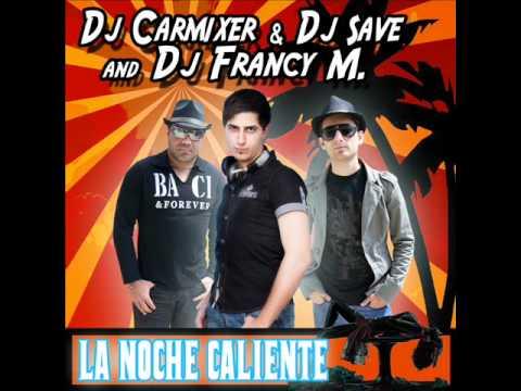Dj  Carmixer & Dj Save  and Dj Francy M  Feat Rick Flow  la noche  caliente  (raggae mix )