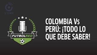 Colombia vs Perú: ¡tres puntos para salvar la Eliminatoria! | Contraataque