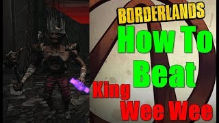 Borderlands How To Beat King Wee Wee Walkthrough King Tossing Gameplay Commentary HD