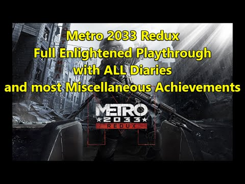 Metro 2033 Redux - Full Enlightened Playthrough, Collectibles, Achievements