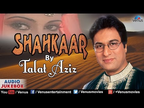 Shahkaar - Talat Aziz : Best Hindi Geet & Ghazals | Audio Jukebox