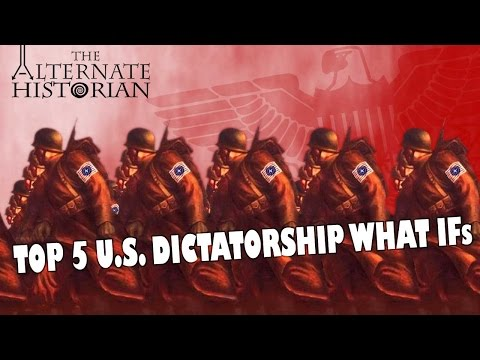 Top 5 U.S. Dictatorship What Ifs