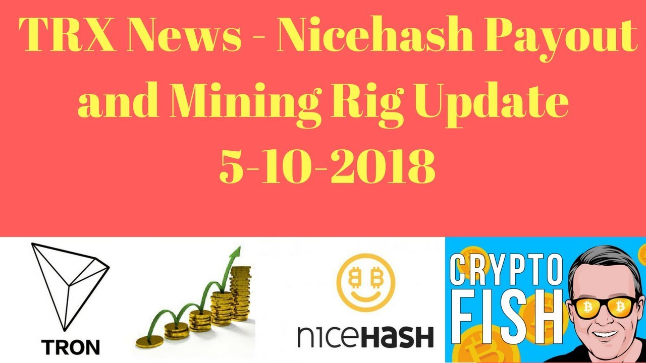 TRX News - Nicehash Payout and Mining Rig Update 5-10-2018