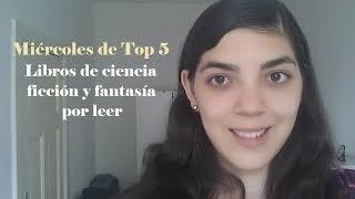 Miércoles de Top 5 | Libros de ciencia ficción y fantasía en mi lista de pendientes