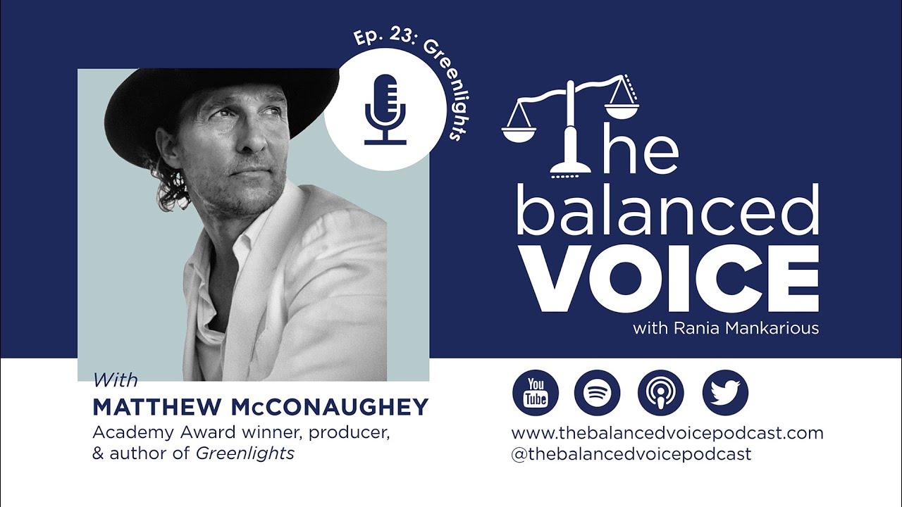 The Balanced Voice Ep. 23 | Matthew McConaughey - Greenlights