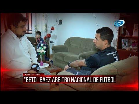 """""""BETO"""" BAEZ ARBITRO NACIONAL DE FUTBOL"""