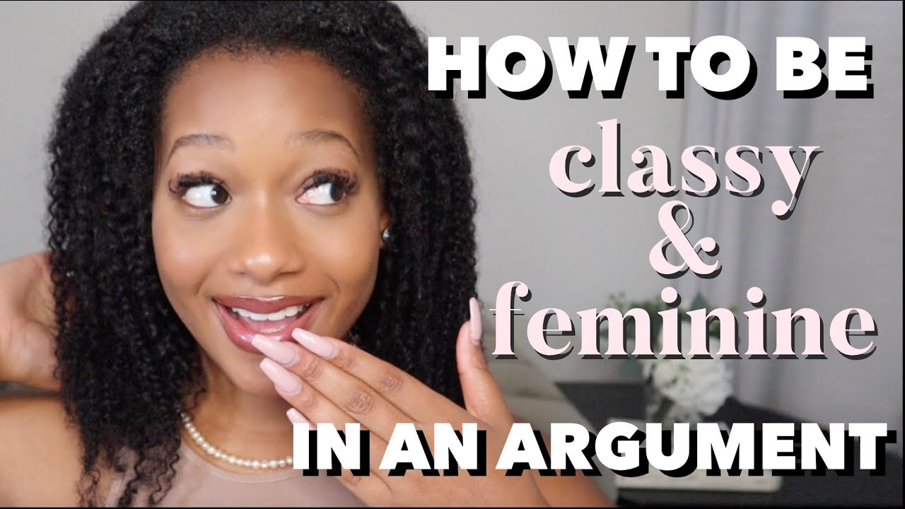 How to stay CLASSY & FEMININE in an argument –  Femininity Tips for Black Women