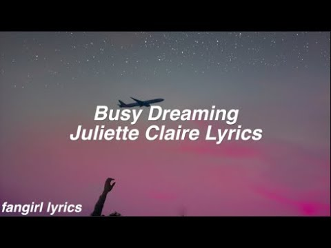 Busy Dreaming || Juliette Claire Lyrics