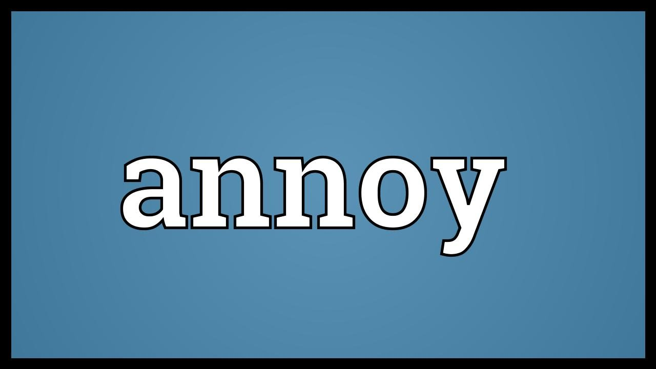 Annoy Meaning