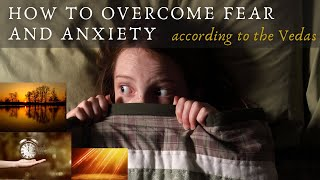 How to overcome fear and anxiety, according to the Vedas
