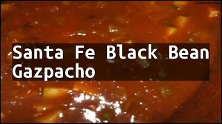 Recipe Santa Fe Black Bean Gazpacho