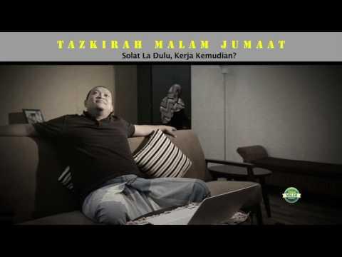 Tazkirah Malam Jumaat - EP3   (Solat La Dulu, Kerja Kemudian?)