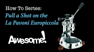 How To: Pull a Shot on a Vintage La Pavoni Europiccola