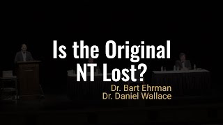 Is The Original New Testament Lost? :: A Dialogue with Dr. Bart Ehrman & Dr. Daniel Wallace
